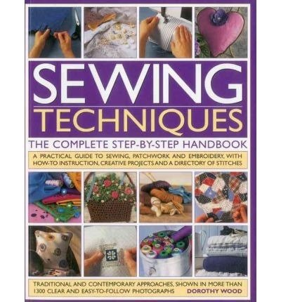 Sewing Techniques: The complete Step-By-Step Handbook